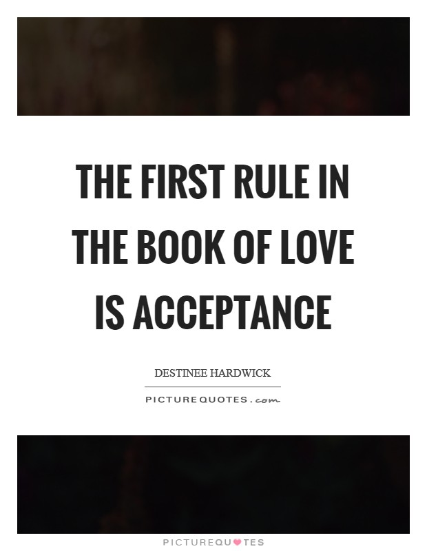 The first rule in the book of love is acceptance Picture Quote #1