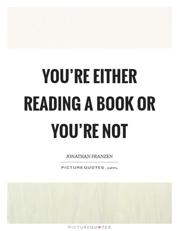 You're either reading a book or you're not Picture Quote #1