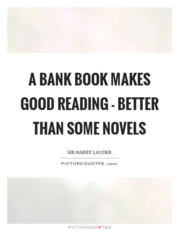 A bank book makes good reading - better than some novels Picture Quote #1