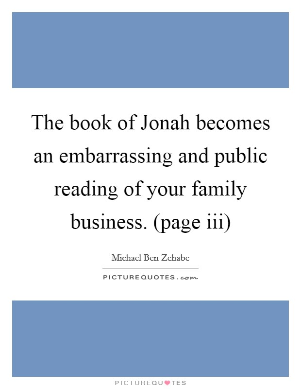 The book of Jonah becomes an embarrassing and public reading of your family business. (page iii) Picture Quote #1