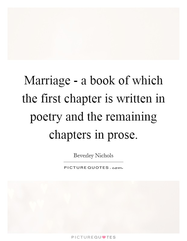 Marriage - a book of which the first chapter is written in poetry and the remaining chapters in prose Picture Quote #1