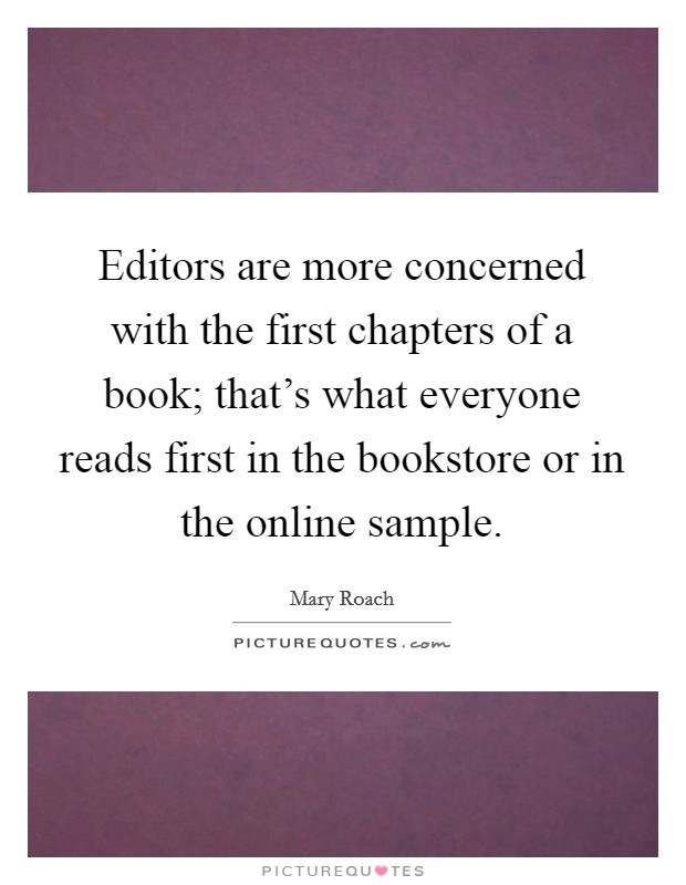Editors are more concerned with the first chapters of a book; that's what everyone reads first in the bookstore or in the online sample Picture Quote #1