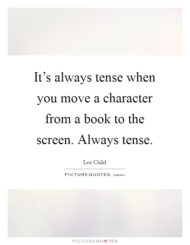 It's always tense when you move a character from a book to the screen. Always tense Picture Quote #1