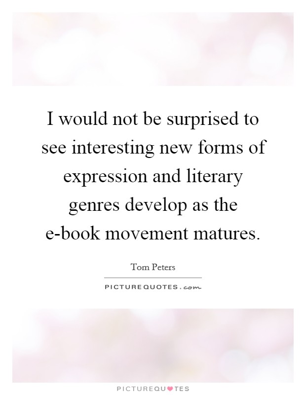 I would not be surprised to see interesting new forms of expression and literary genres develop as the e-book movement matures Picture Quote #1