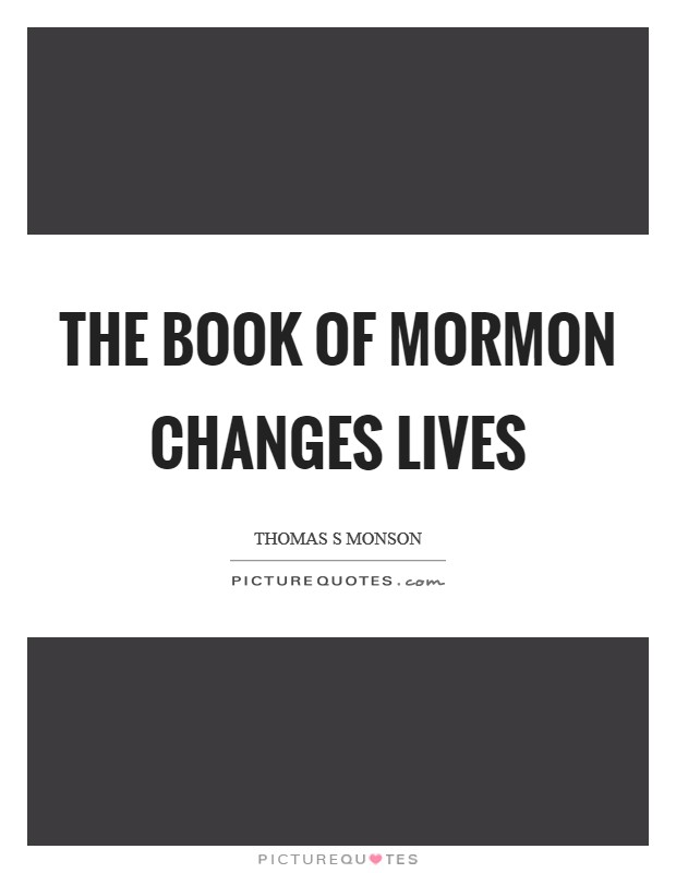 The Book of Mormon changes lives Picture Quote #1