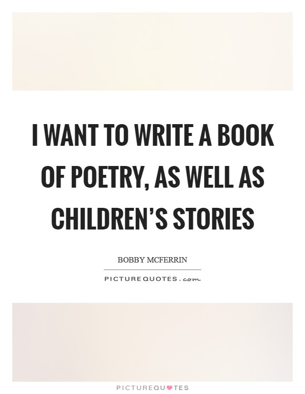 I want to write a book of poetry, as well as children's stories Picture Quote #1