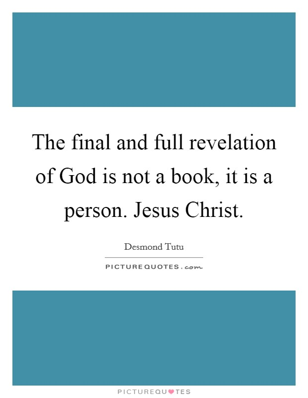 The final and full revelation of God is not a book, it is a person. Jesus Christ Picture Quote #1