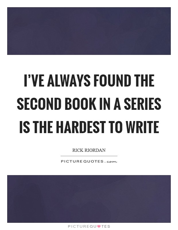 I've always found the second book in a series is the hardest to write Picture Quote #1