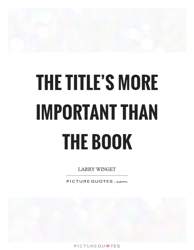 The title's more important than the book Picture Quote #1