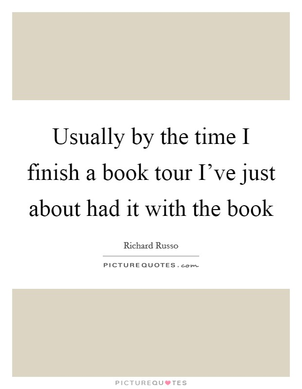 Usually by the time I finish a book tour I've just about had it with the book Picture Quote #1