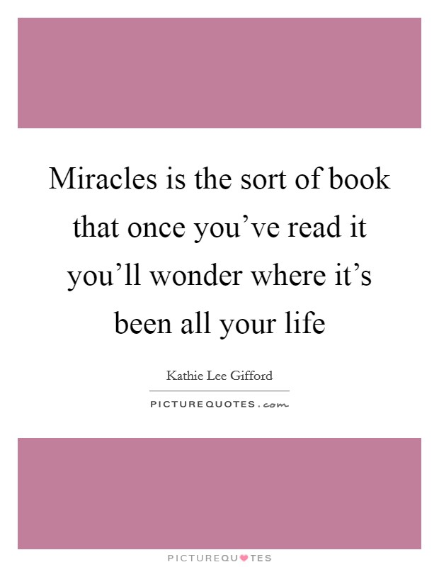 Miracles is the sort of book that once you've read it you'll wonder where it's been all your life Picture Quote #1