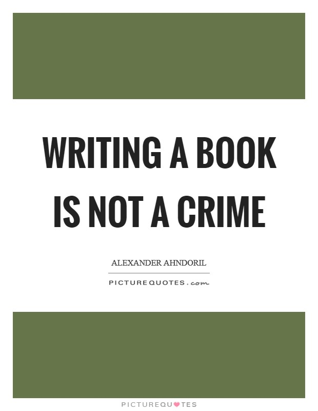 Writing a book is not a crime Picture Quote #1