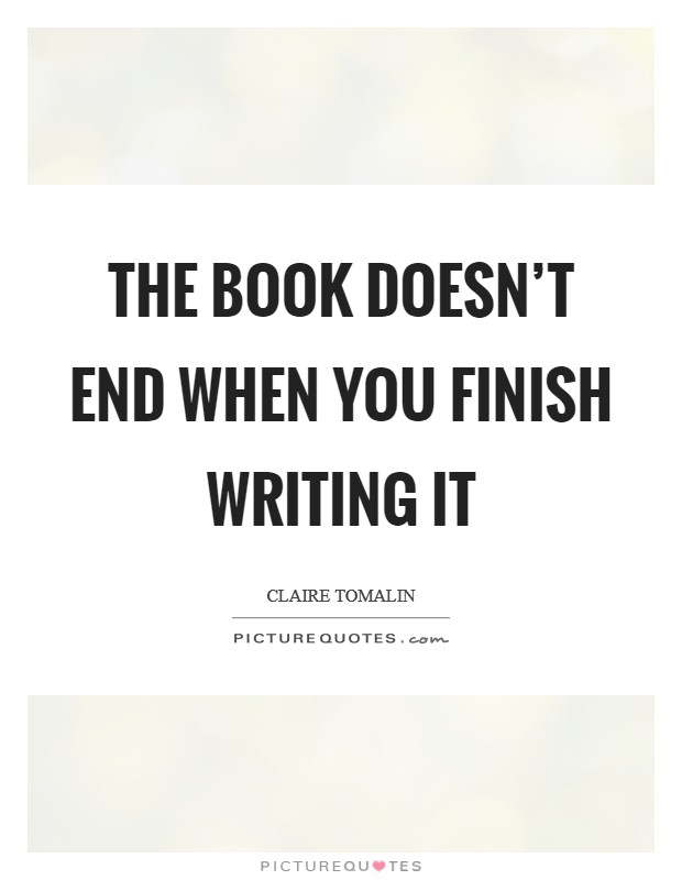 The book doesn't end when you finish writing it Picture Quote #1