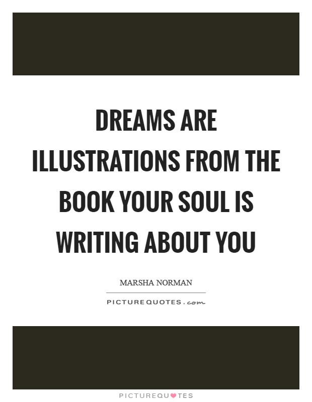Dreams are illustrations from the book your soul is writing about you Picture Quote #1