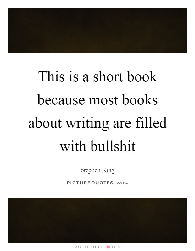 This is a short book because most books about writing are filled with bullshit Picture Quote #1