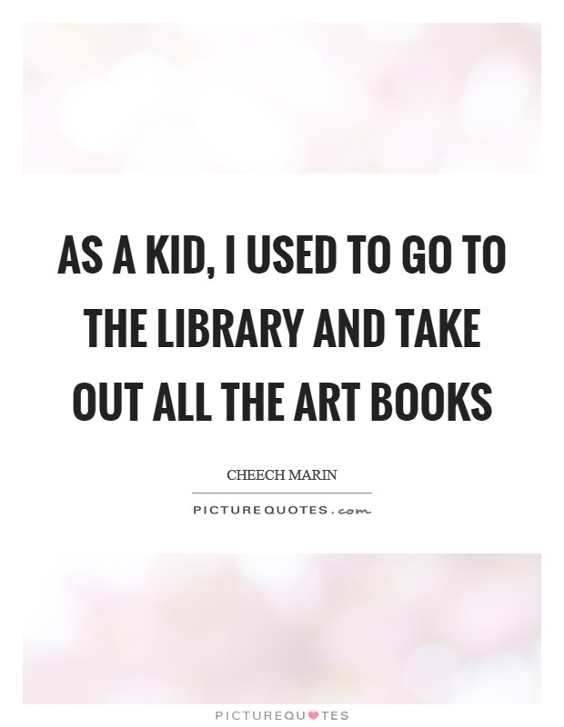 As a kid, I used to go to the library and take out all the art books Picture Quote #1