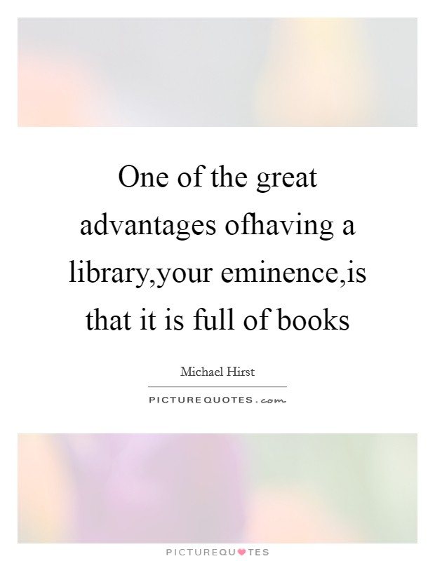 One of the great advantages ofhaving a library,your eminence,is that it is full of books Picture Quote #1