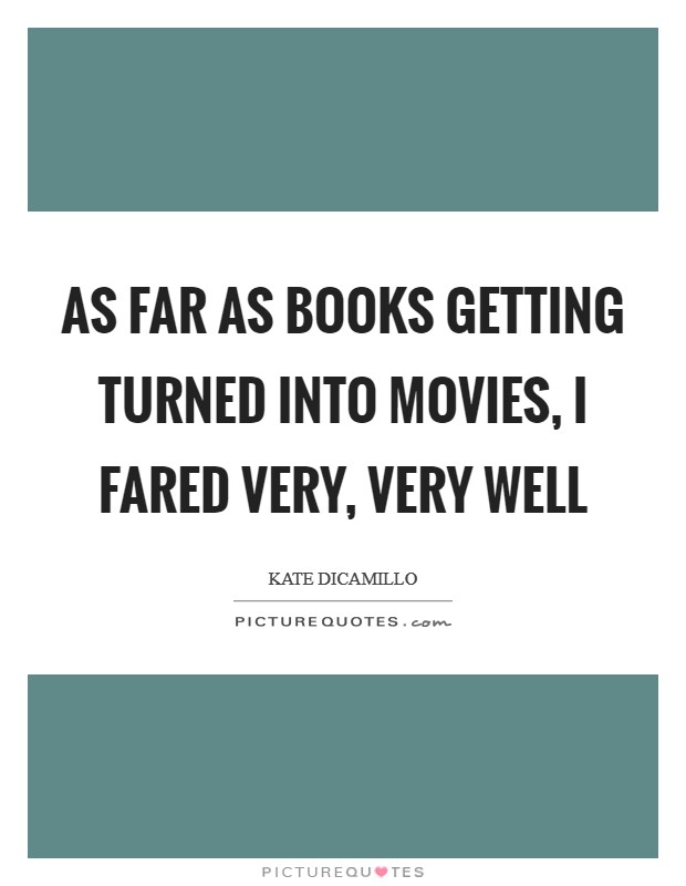 As far as books getting turned into movies, I fared very, very well Picture Quote #1