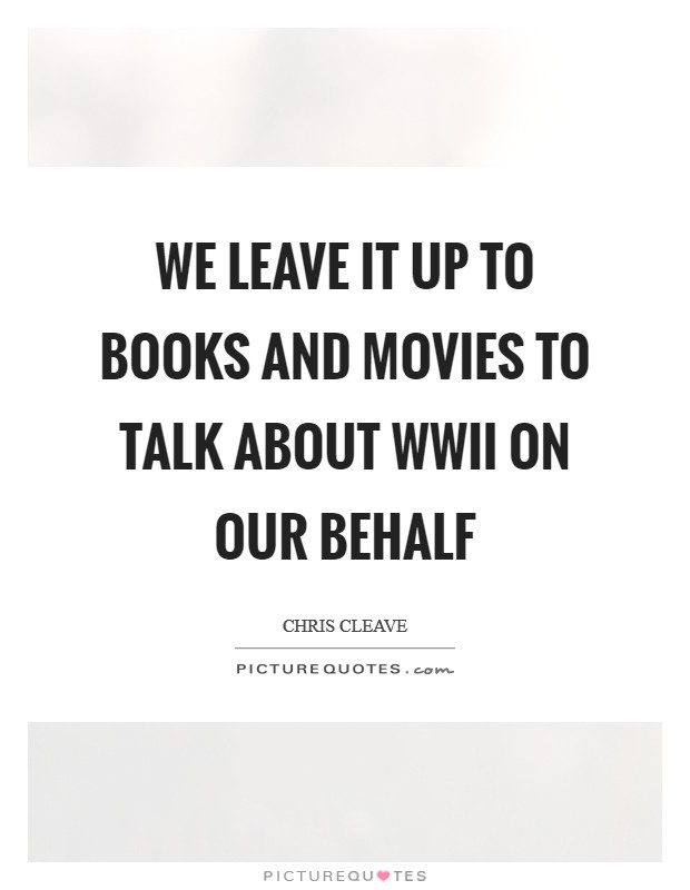 We leave it up to books and movies to talk about WWII on our behalf Picture Quote #1
