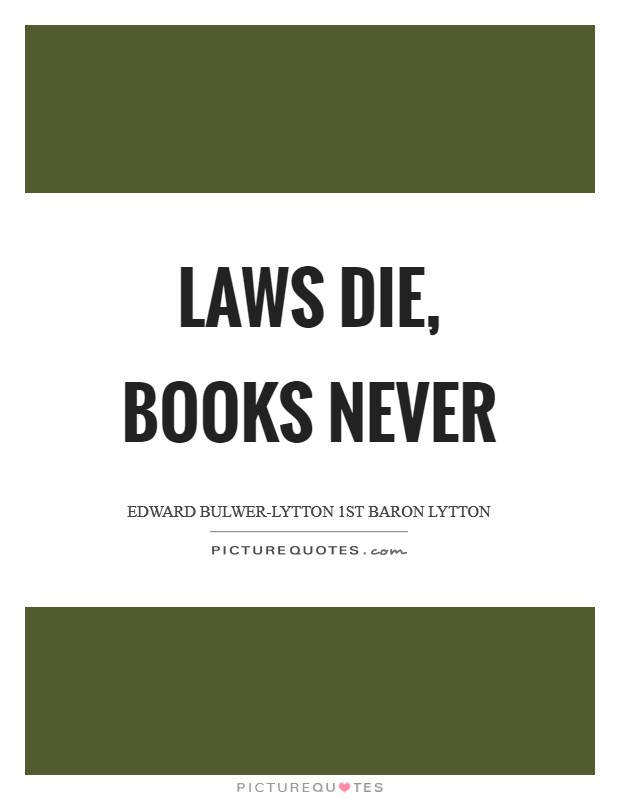 Laws die, books never Picture Quote #1