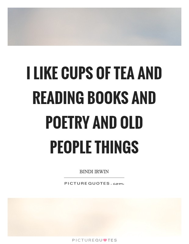 I like cups of tea and reading books and poetry and old people things Picture Quote #1