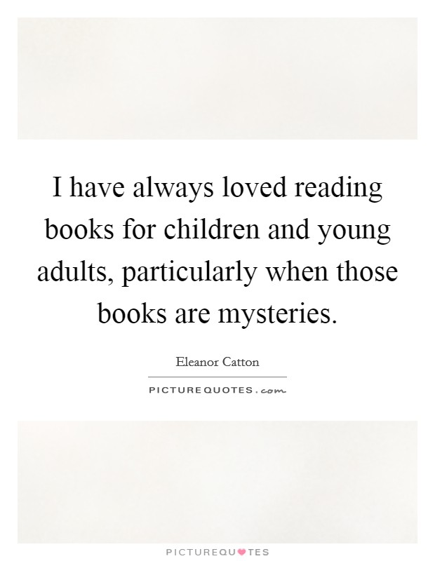 I have always loved reading books for children and young adults, particularly when those books are mysteries Picture Quote #1