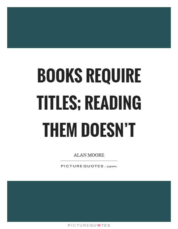 Books require titles; reading them doesn't Picture Quote #1