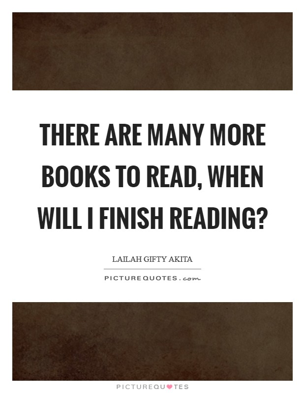 There are many more books to read, when will I finish reading? Picture Quote #1