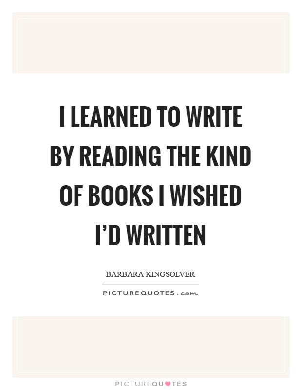 I learned to write by reading the kind of books I wished I'd written Picture Quote #1