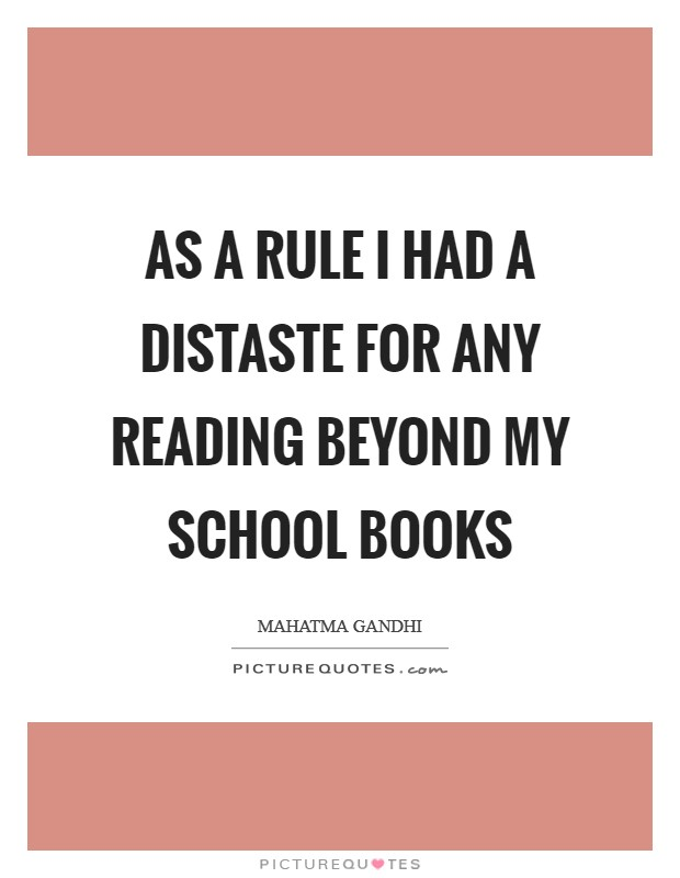 As a rule I had a distaste for any reading beyond my school books Picture Quote #1