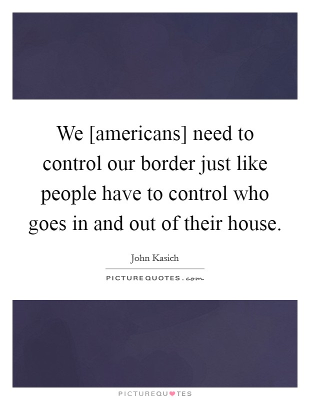 we  americans  need to control our border just like people have