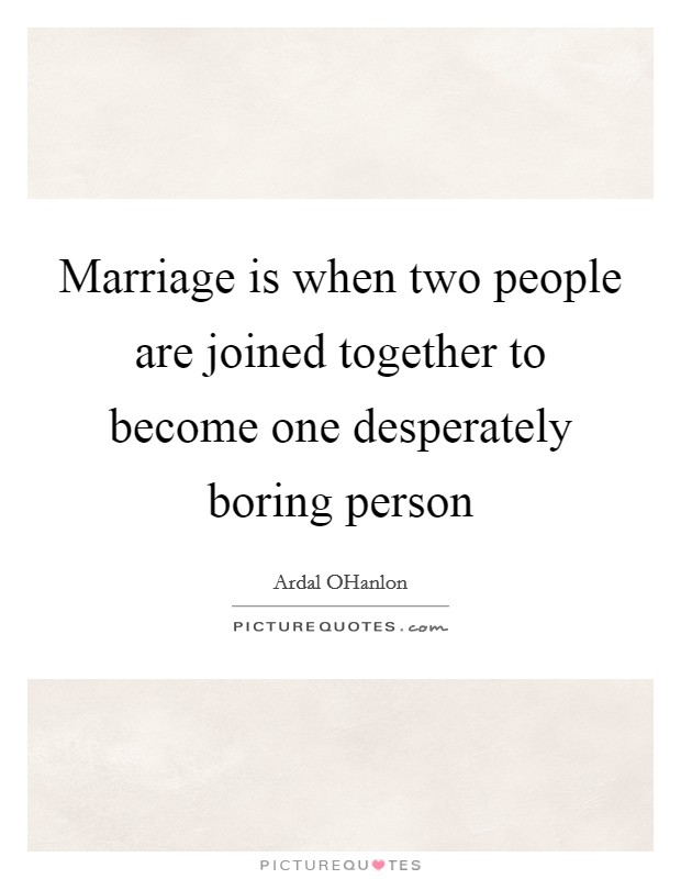 Marriage is when two people are joined together to become one desperately boring person Picture Quote #1