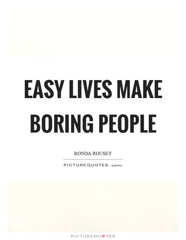 Easy lives make boring people Picture Quote #1