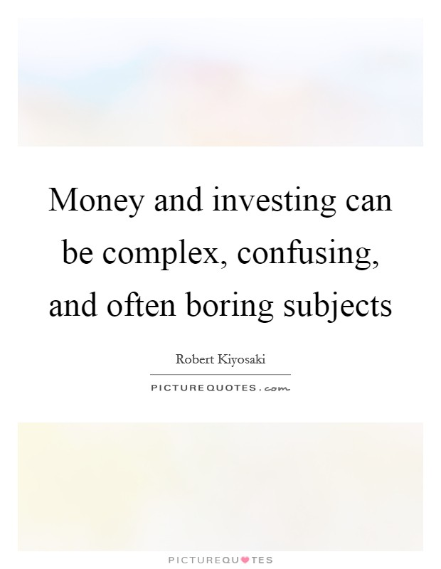 Money and investing can be complex, confusing, and often boring subjects Picture Quote #1