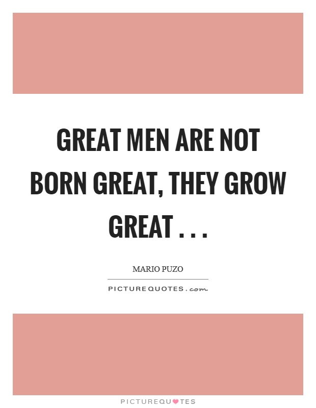 Great men are not born great, they grow great . .  Picture Quote #1