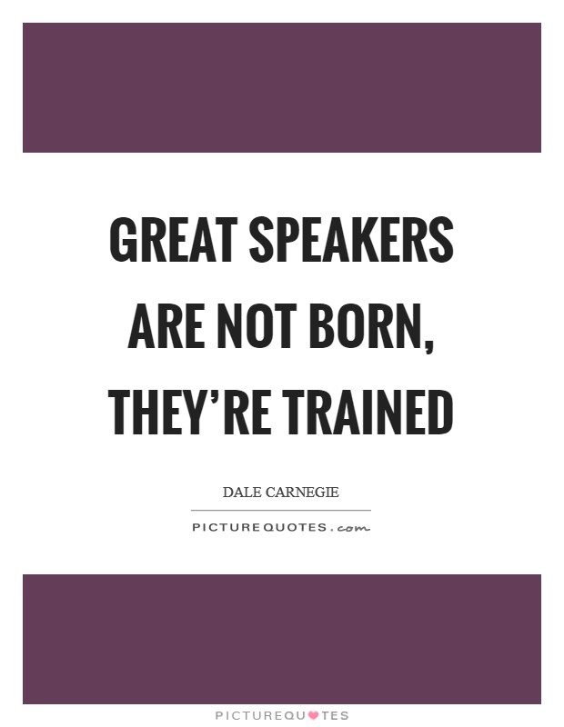 Great speakers are not born, they're trained Picture Quote #1
