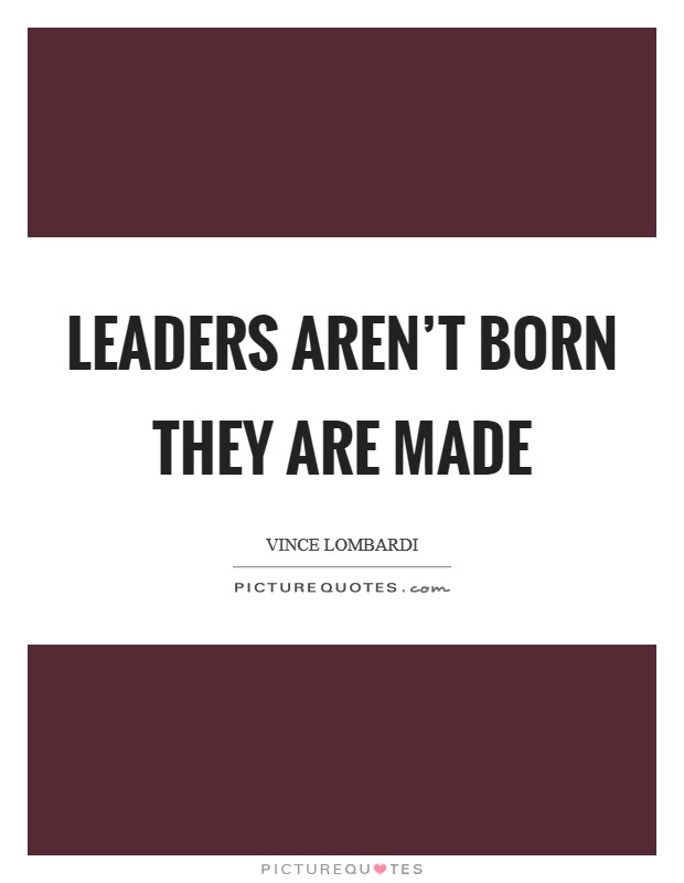Leaders aren't born they are made Picture Quote #1