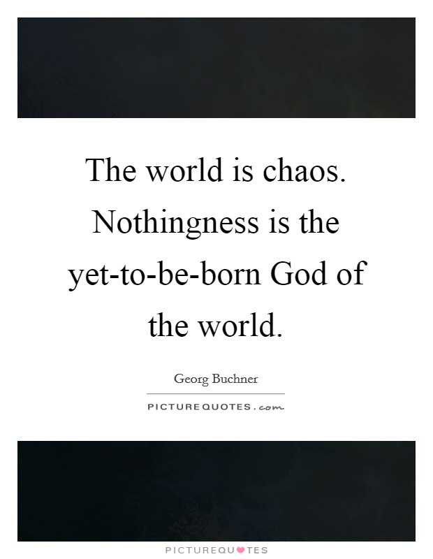 The world is chaos. Nothingness is the yet-to-be-born God of the world Picture Quote #1