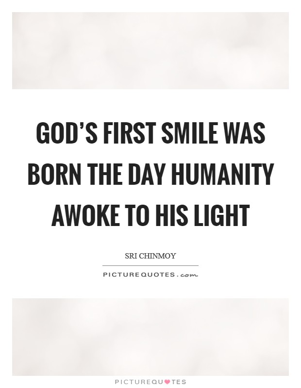 God's first Smile was born The day humanity awoke To His Light Picture Quote #1