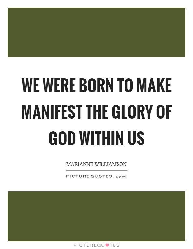 We were born to make manifest the glory of God within us Picture Quote #1