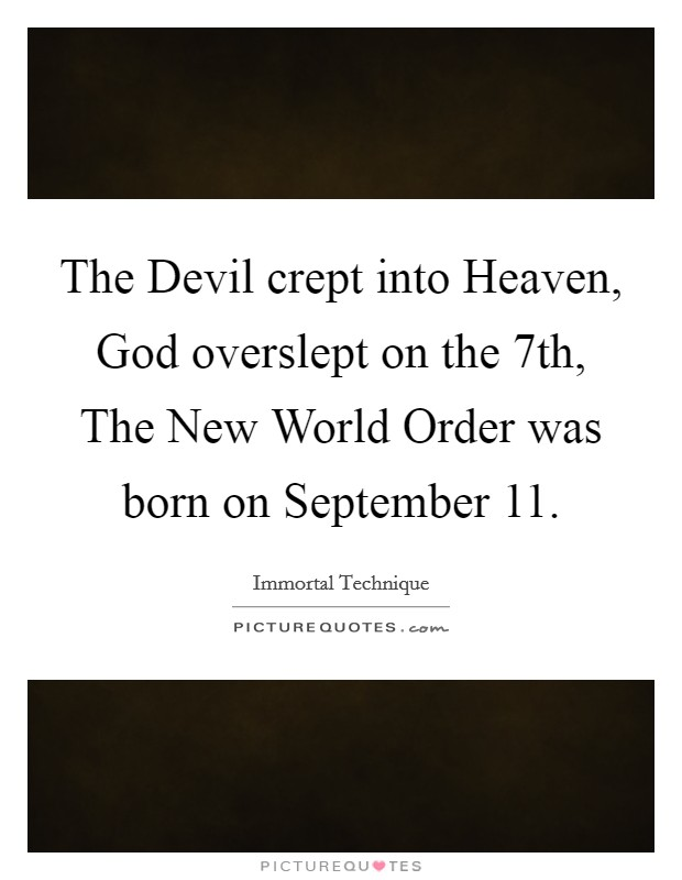 The Devil crept into Heaven, God overslept on the 7th, The New World Order was born on September 11 Picture Quote #1