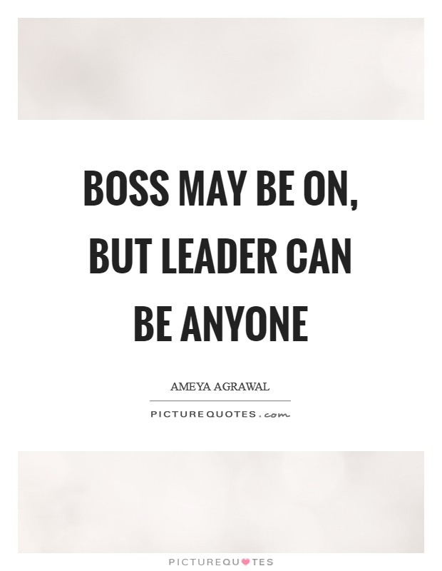 Boss may be on, but leader can be anyone Picture Quote #1