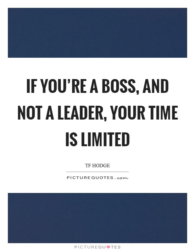 If you're a boss, and not a leader, your time is limited Picture Quote #1