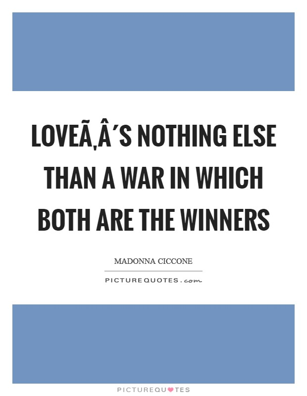 Love´s nothing else than a war in which both are the winners Picture Quote #1