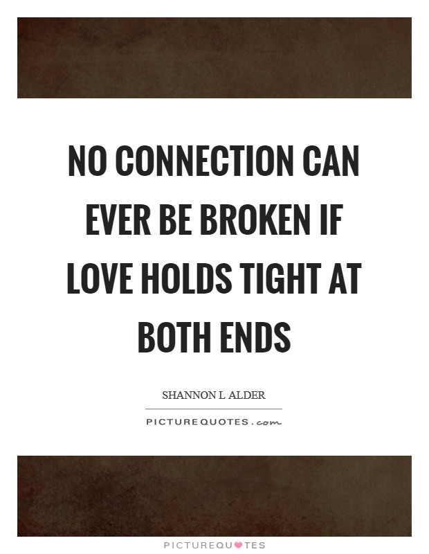 No connection can ever be broken if love holds tight at both ends Picture Quote #1