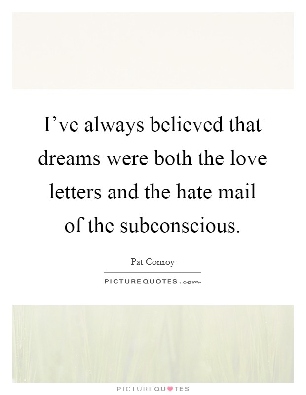 I've always believed that dreams were both the love letters and the hate mail of the subconscious Picture Quote #1