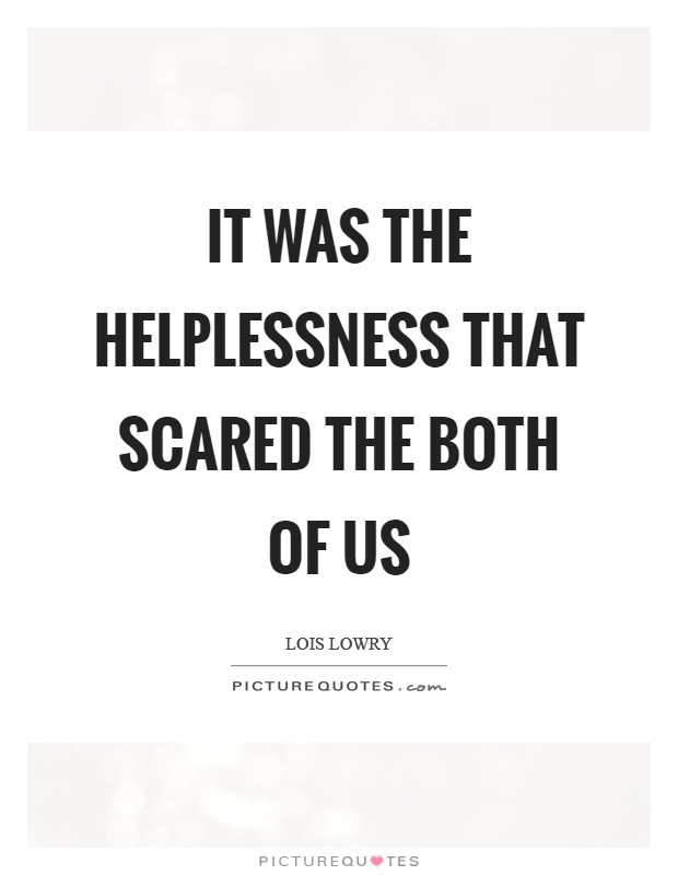 It was the helplessness that scared the both of us Picture Quote #1
