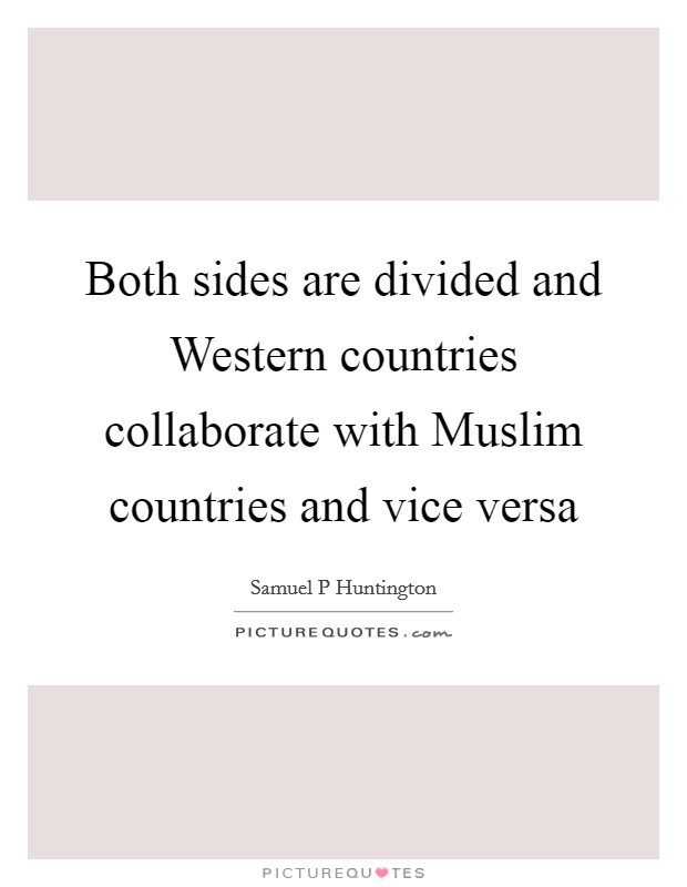 Both sides are divided and Western countries collaborate with Muslim countries and vice versa Picture Quote #1