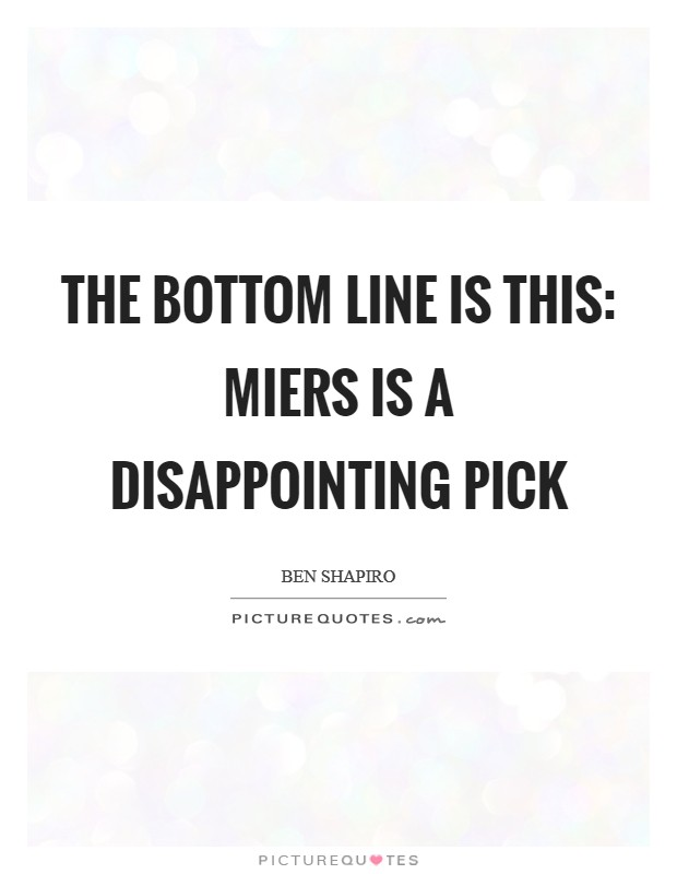 The bottom line is this: Miers is a disappointing pick Picture Quote #1