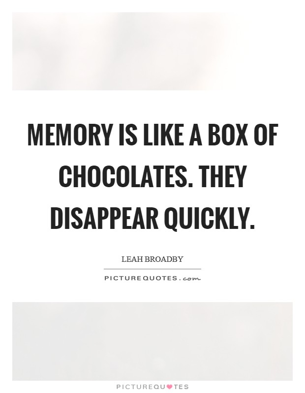 Memory is like a box of chocolates. They disappear quickly Picture Quote #1
